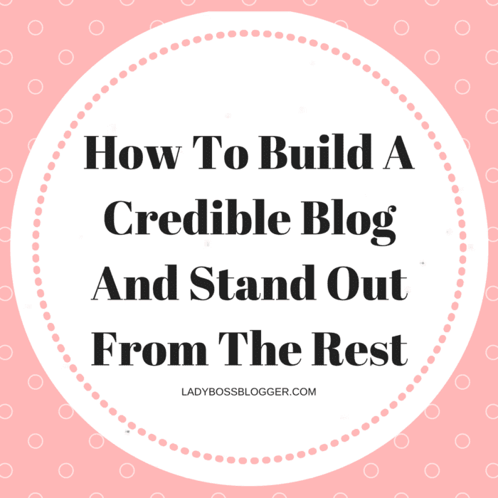 How To Build A Credible Blog And Stand Out From The Rest